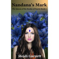 Nandana's Mark (Queen of the Realm of Faerie, #1) - Heidi Garrett