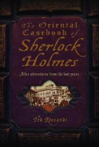 The Oriental Casebook of Sherlock Holmes - Ted Riccardi
