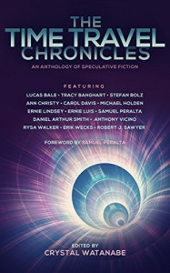 The Time Travel Chronicles (The Future Chronicles) - Ernie  Luis, Rysa Walker, Anthony Vicino, Lucas Bale, Ann Christy, Daniel Arthur Smith, Erik Wecks, Stefan Bolz, Samuel Peralta, Ernie Lindsey, Crystal Watanabe, Tracy E. Banghart, Robert J. Sawyer, Carol Anne Davis, Michael Holden