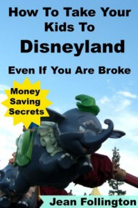 How To Take Your Kids To Disneyland Even If You Are Broke: Money Saving Secrets - Jean Follington