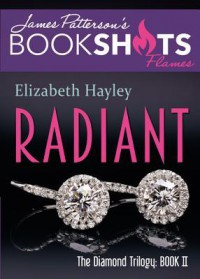 Radiant: The Diamond Trilogy, Book II (BookShots Flames) - Elizabeth Hayley, James Patterson