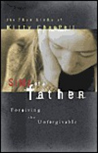 Sins of a Father: Forgiving the Unforgivable - Kitty Chappell