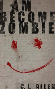 I Am Become Zombie - C.L.  Allen