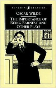 The Importance of Being Earnest and Other Plays - Oscar Wilde, Richard Allen Cave