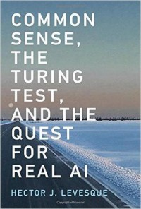 Common Sense, the Turing Test, and the Quest for Real AI - Hector J. Levesque