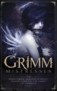 Grimm Mistresses - Mercedes M. Yardley, Stacey Turner, C.W. LaSart, Allison M. Dickson, S.R. Cambridge, Amanda Shore