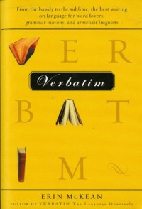 Verbatim: From the bawdy to the sublime, the best writing on language for word lovers, grammar mavens, and armchair linguists - Erin McKean