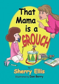 That Mama is a Grouch - Sherry  Ellis