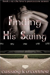 Finding His Swing (Love's Protector Series, #2) - Cassidy K. O'Connor
