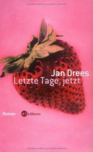 Letzte Tage, Jetzt: Roman - Jan Drees