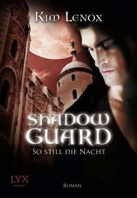 Shadow Guard: So still die Nacht - Kim Lenox