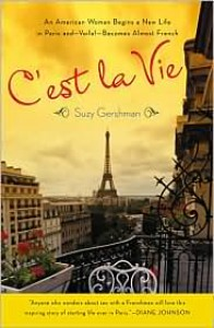 C'est la Vie: An American Woman Begins a New Life in Paris and--Voila!--Becomes Almost French - Suzy Gershman