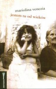 Jestem tu od wieków - Mariolina Venezia
