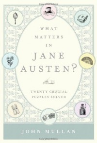 What Matters in Jane Austen?: Twenty Crucial Puzzles Solved - John Mullan