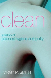 Clean: A History of Personal Hygiene and Purity - Virginia   Smith