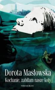 Kochanie, zabiłam nasze koty - Masłowska Dorota