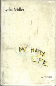 My Happy Life: A Novel - Lydia Millet