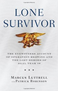 Lone Survivor: The Eyewitness Account of Operation Redwing and the Lost Heroes of SEAL Team 10 - Patrick Robinson, Marcus Luttrell