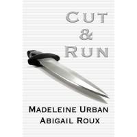 Cut & Run (Cut & Run, #1) - Madeleine Urban,  Abigail Roux