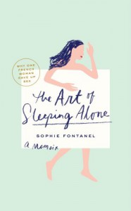 The Art of Sleeping Alone: Why One French Woman Suddenly Gave Up Sex - Sophie Fontanel