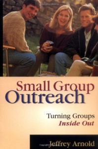 Small Group Outreach: Turning Groups Inside Out - Jeffrey Arnold