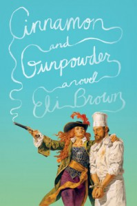 Cinnamon and Gunpowder: A Novel - Eli Brown
