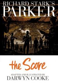 Richard Stark's Parker: The Score - Darwyn Cooke, Richard Stark