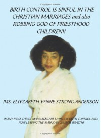 Birth Control Is Sinful in the Christian Marriages and Also Robbing God of Priesthood Children!! - Eliyzabeth Yanne Strong-Anderson