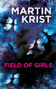 Field of Girls: A gripping thriller for fans of Jo Nesbo and Henning Mankell - Martin Krist