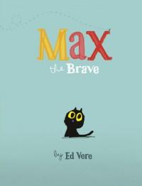 Max the Brave - Ed Vere