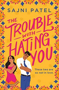 The Trouble With Hating You - Sajni Patel