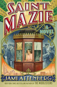 Saint Mazie: A Novel - Jami Attenberg
