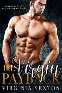 His Virgin Payback: A Billionaire & Virgin Romance - Virginia Sexton