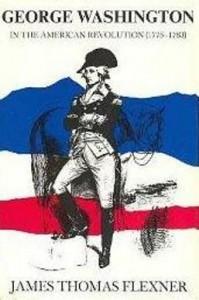 George Washington in the American Revolution, 1775-1783 - James Thomas Flexner