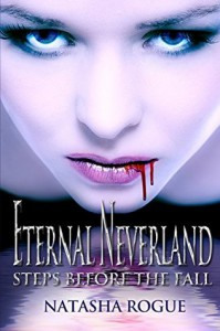 Eternal Neverland: Steps Before The Fall - Natasha Rogue