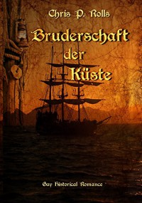 Bruderschaft der Küste: Gay Historical Romance - Chris P. Rolls