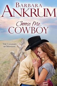 Choose Me, Cowboy (The Canadays of Montana Book 2) - Barbara Ankrum