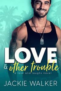 Love & Other Trouble - jackie walker