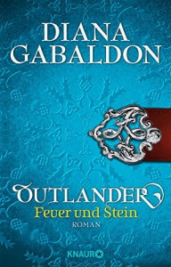 Outlander - Feuer und Stein: Roman (Knaur TB) - Barbara Schnell, Diana Gabaldon
