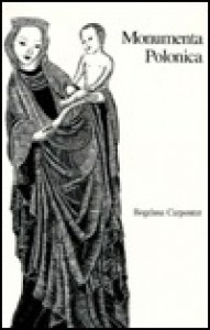 Monumenta Polonica: the first four centuries of Polish poetry : a bilingual anthology - Bogdana Carpenter