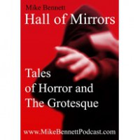 Hall of Mirrors: Tales of Horror and the Grotesque. Volume 1 - Mike Bennett