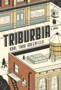 Triburbia: A Novel - Karl Taro Greenfeld
