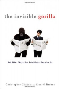The Invisible Gorilla: And Other Ways Our Intuitions Deceive Us - Christopher Chabris;Daniel Simons