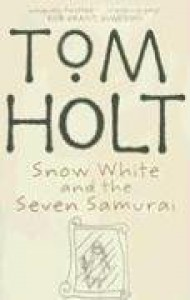 Snow White And The Seven Samurai - Tom Holt