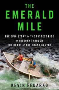 The Emerald Mile: The Epic Story of the Fastest Ride in History Through the Heart of the Grand Canyon - Kevin Fedarko