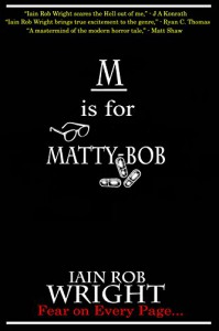 M is for Matty-Bob (A-Z of Horror Book 13) - Iain Rob Wright