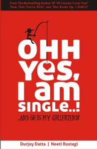 ohh yes i'm single n so's my girlfirend - durjoy dutta neeti rustagi