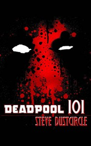 Deadpool 101 - Steve Dustcircle