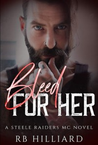 Bleed For Her (Steele Raiders MC) Kindle Edition - RB Hilliard