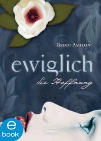 Ewiglich die Hoffnung (Ewiglich Trilogie 2) - Brodi Ashton, Kerstin Schürmann, Klaus Timmermann, Ulrike Wasel
